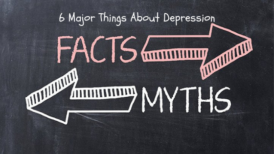 6 Major Things About Depression – Myths v/s Facts