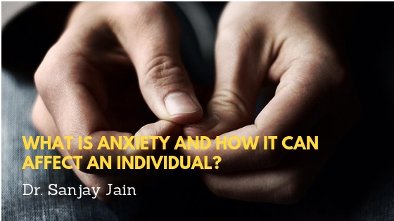 What Is Anxiety And How It Can Affect An Individual?