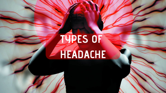 TYPES OF HEADACHE AND WHAT YOU CAN DO ABOUT IT