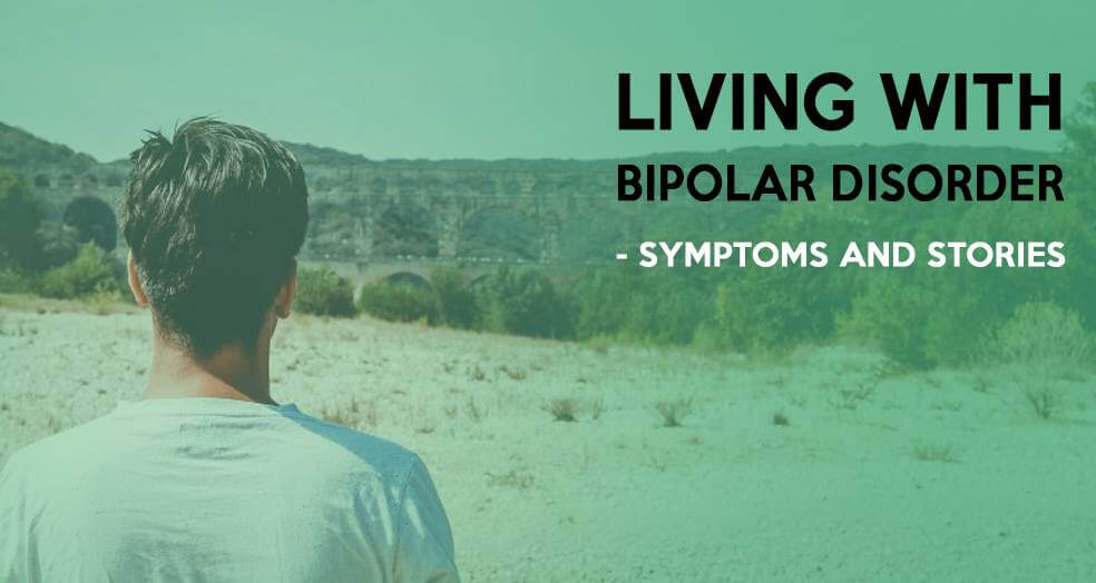 Living with Bipolar Disorder – Symptoms and Stories