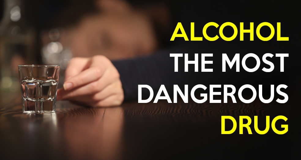 Alcohol – The Most Dangerous Drug